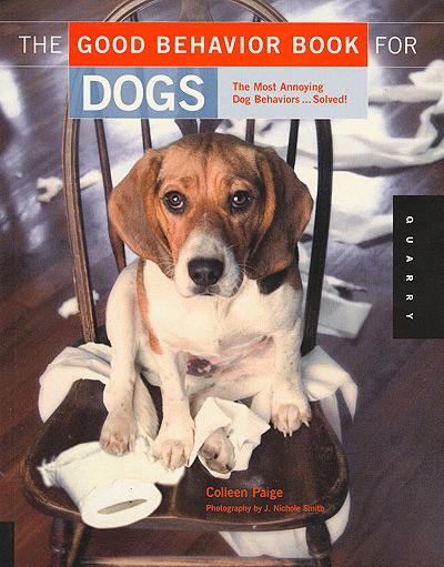 The Good Behavior Book for Dogs: The 50 Most Annoying Dog Problems... Solved!